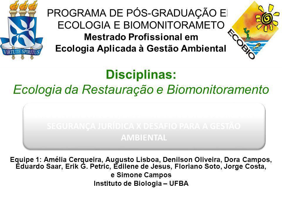 PROGRAMA DE PÓS-GRADUAÇÃO EM ECOLOGIA E BIOMONITORAMETO Mestrado Profissional em Ecologia Aplicada à Gestão Ambiental Disciplinas: Ecologia da Restaur
