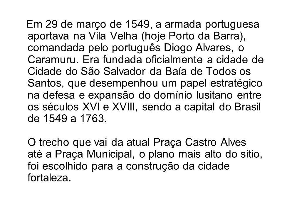 Em 29 de março de 1549, a armada portuguesa aportava na Vila Velha (hoje Porto da Barra), comandada pelo português Diogo Alvares, o Caramuru. Era fund