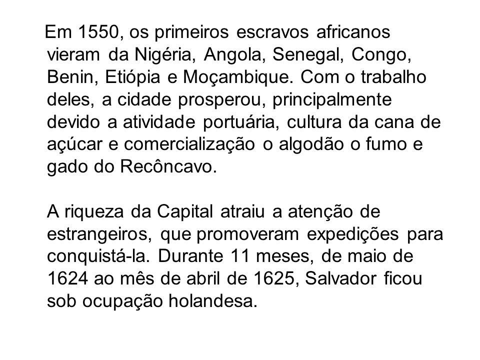 Em 1550, os primeiros escravos africanos vieram da Nigéria, Angola, Senegal, Congo, Benin, Etiópia e Moçambique. Com o trabalho deles, a cidade prospe