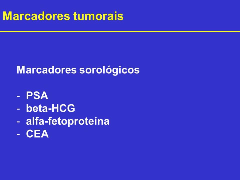 Marcadores sorológicos - PSA - beta-HCG - alfa-fetoproteína - CEA Marcadores tumorais