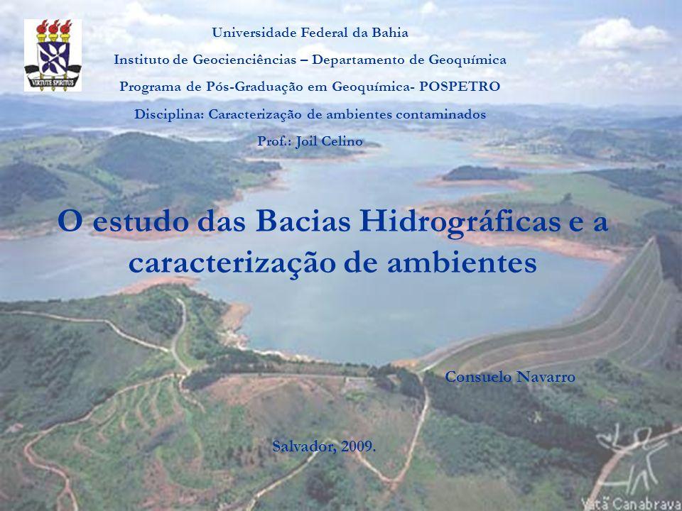 O estudo das Bacias Hidrográficas e a caracterização de ambientes Universidade Federal da Bahia Instituto de Geocienciências – Departamento de Geoquím
