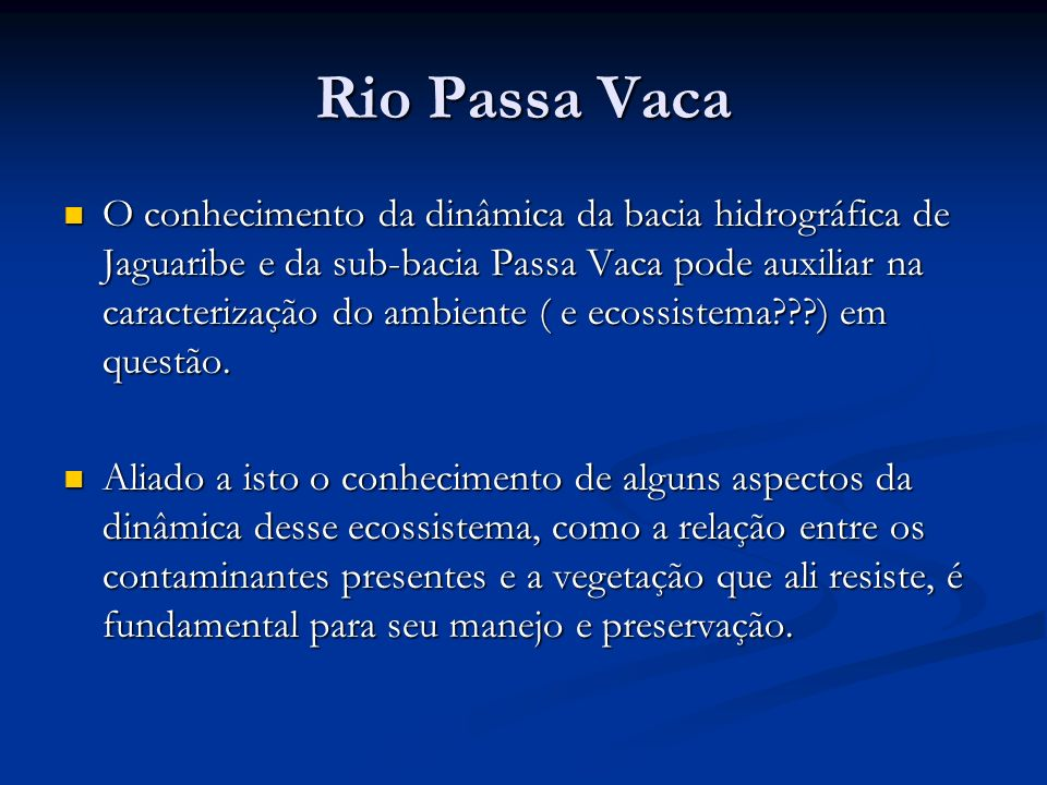 Rio Passa Vaca O conhecimento da dinâmica da bacia hidrográfica de Jaguaribe e da sub-bacia Passa Vaca pode auxiliar na caracterização do ambiente ( e