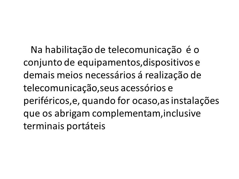 Na habilitação de telecomunicação é o conjunto de equipamentos,dispositivos e demais meios necessários á realização de telecomunicação,seus acessórios
