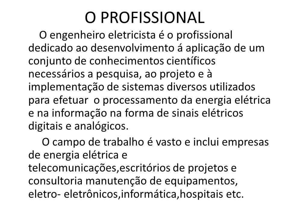 O PROFISSIONAL O engenheiro eletricista é o profissional dedicado ao desenvolvimento á aplicação de um conjunto de conhecimentos científicos necessári