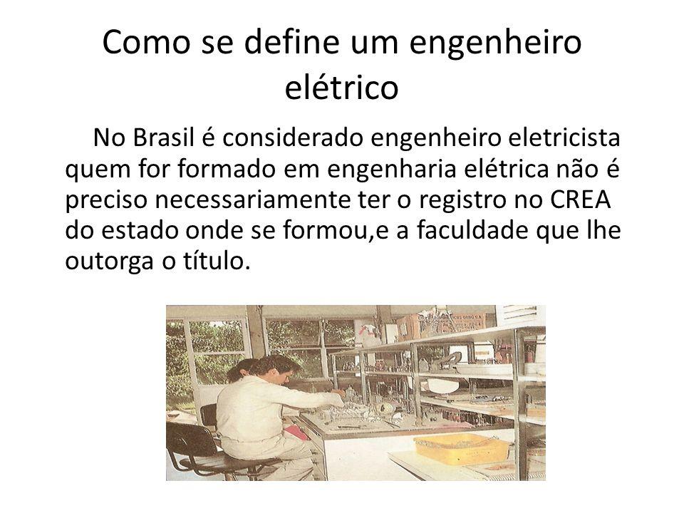 Como se define um engenheiro elétrico No Brasil é considerado engenheiro eletricista quem for formado em engenharia elétrica não é preciso necessariam