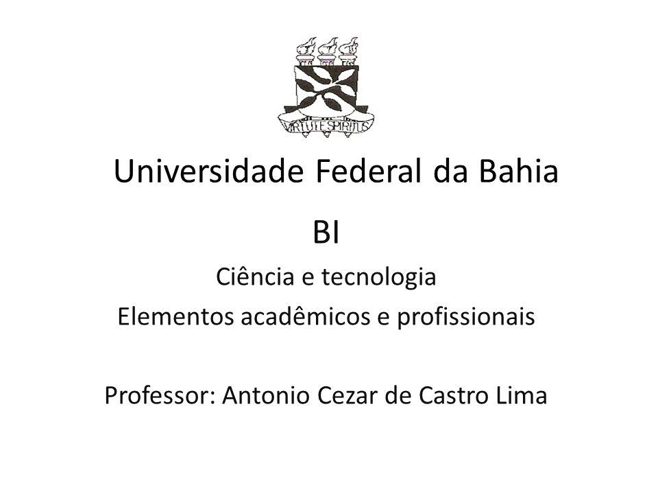BI Ciência e tecnologia Elementos acadêmicos e profissionais Professor: Antonio Cezar de Castro Lima Universidade Federal da Bahia