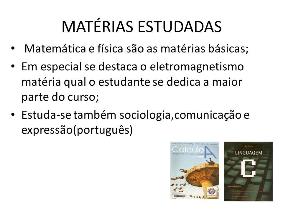 MATÉRIAS ESTUDADAS Matemática e física são as matérias básicas; Em especial se destaca o eletromagnetismo matéria qual o estudante se dedica a maior p