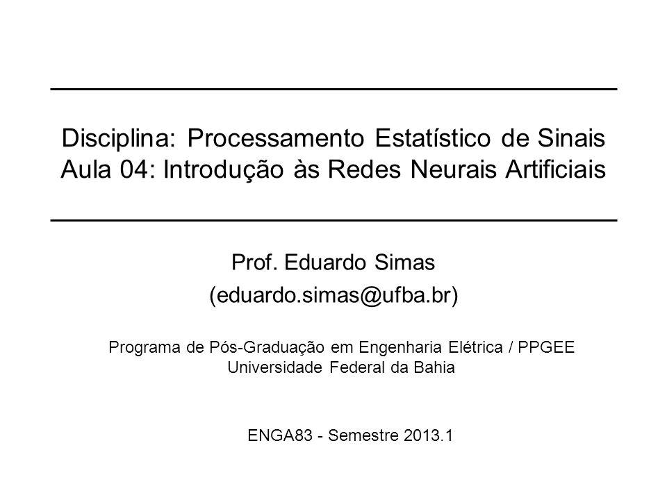 Introdução às RNAProf.Eduardo Simas2 Sumário O que são as Redes Neurais Artificiais .