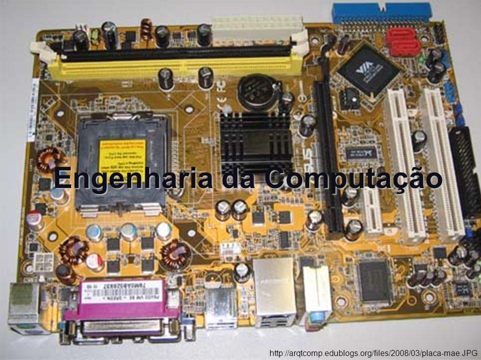 Engenharia da Computação http://arqtcomp.edublogs.org/files/2008/03/placa-mae.JPG