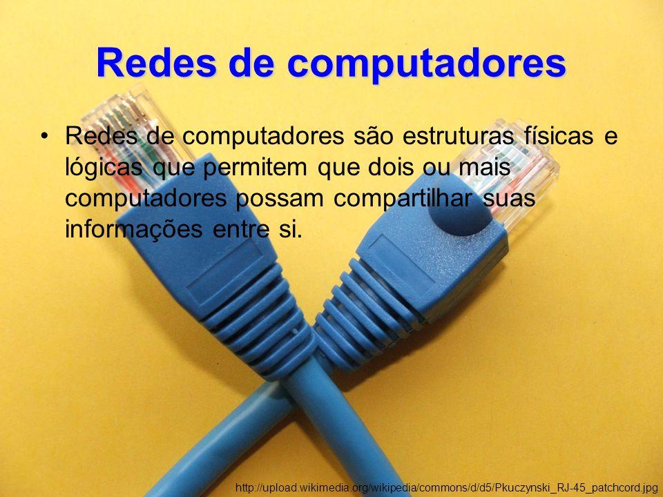 Redes de computadores Redes de computadores são estruturas físicas e lógicas que permitem que dois ou mais computadores possam compartilhar suas informações entre si.
