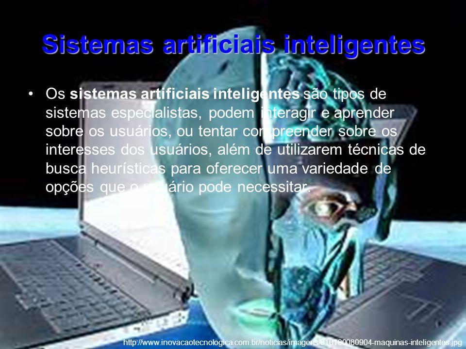 Sistemas artificiais inteligentes Os sistemas artificiais inteligentes são tipos de sistemas especialistas, podem interagir e aprender sobre os usuári