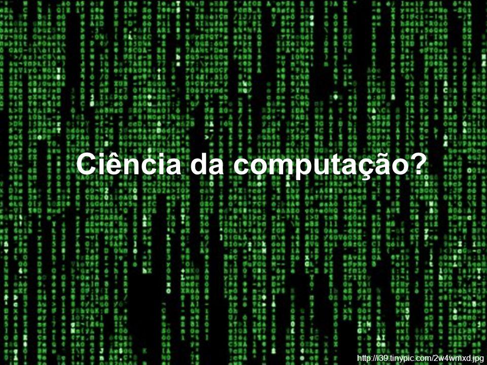 Ciência da computação? E http://i39.tinypic.com/2w4wmxd.jpg