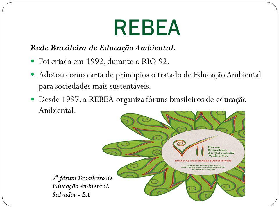 REBEA Rede Brasileira de Educação Ambiental. Foi criada em 1992, durante o RIO 92. Adotou como carta de princípios o tratado de Educação Ambiental par