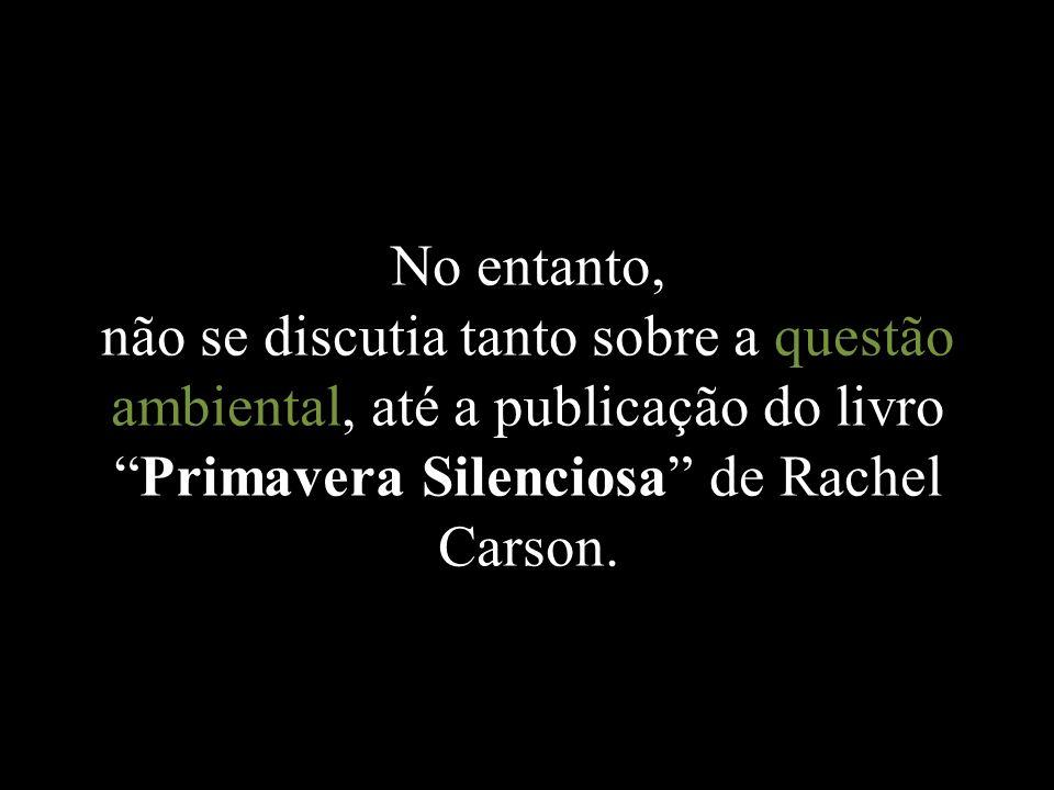 No entanto, não se discutia tanto sobre a questão ambiental, até a publicação do livroPrimavera Silenciosa de Rachel Carson.