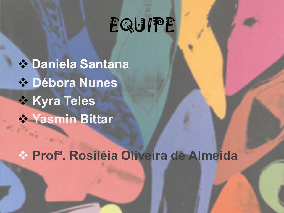 EQUIPE Daniela Santana Débora Nunes Kyra Teles Yasmin Bittar Profª. Rosiléia Oliveira de Almeida