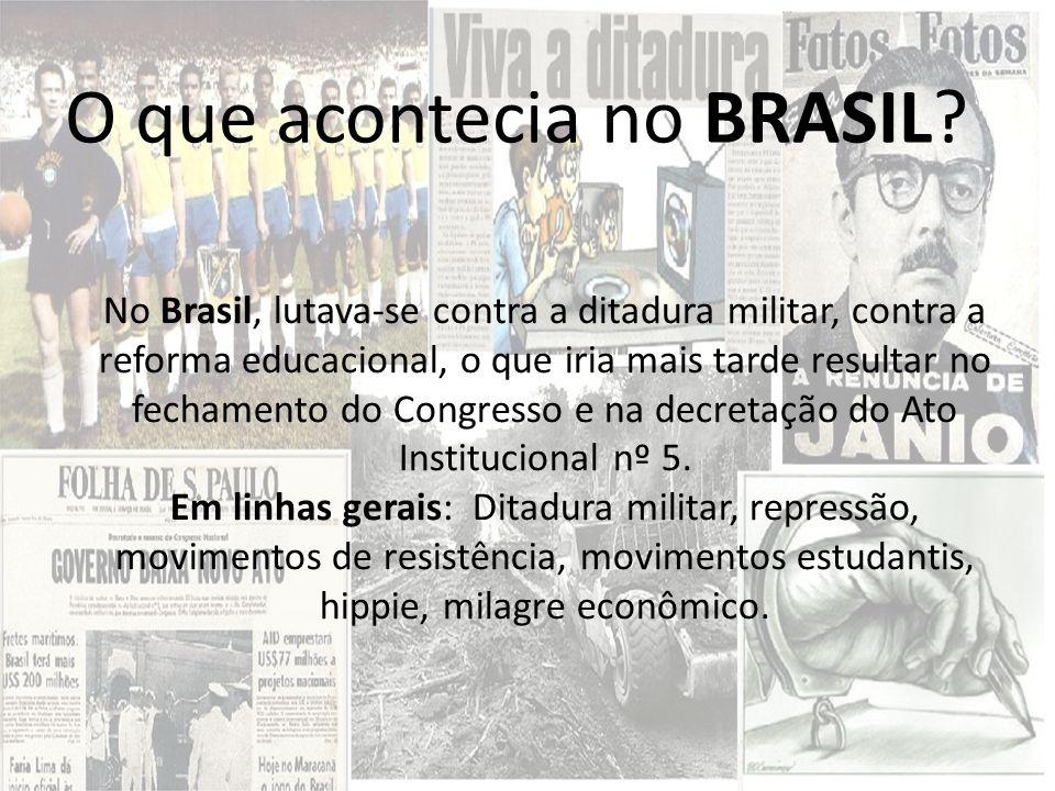 O que acontecia no BRASIL? No Brasil, lutava-se contra a ditadura militar, contra a reforma educacional, o que iria mais tarde resultar no fechamento