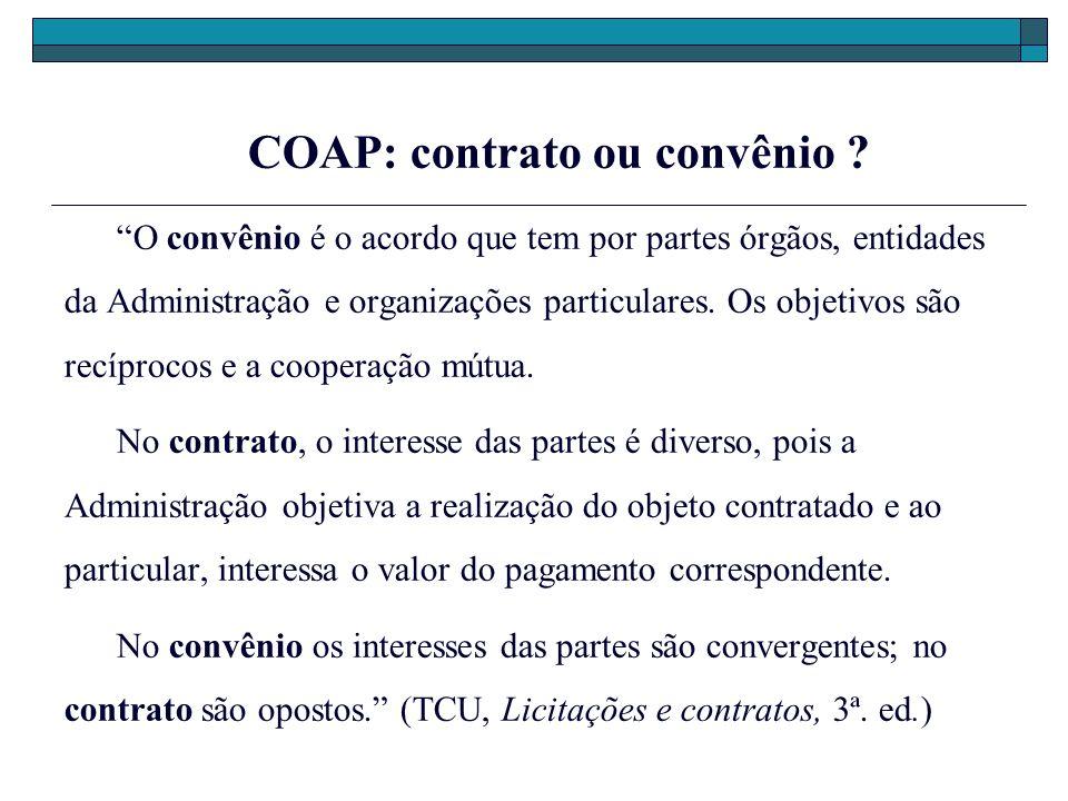 COAP: contrato ou convênio ? O convênio é o acordo que tem por partes órgãos, entidades da Administração e organizações particulares. Os objetivos são