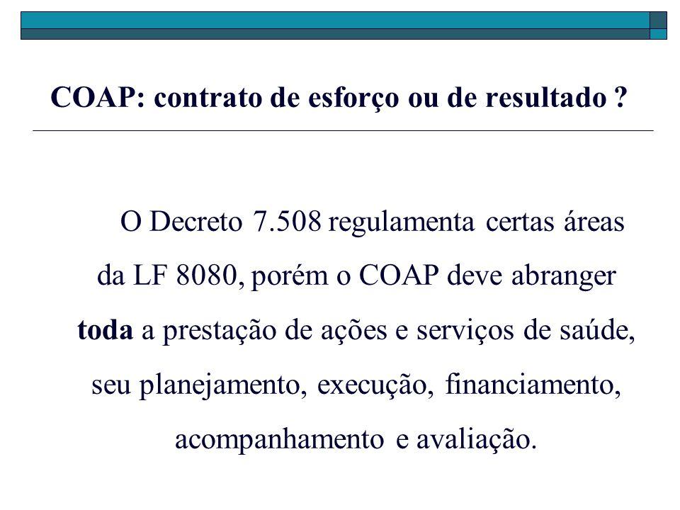 COAP: contrato de esforço ou de resultado ? O Decreto 7.508 regulamenta certas áreas da LF 8080, porém o COAP deve abranger toda a prestação de ações