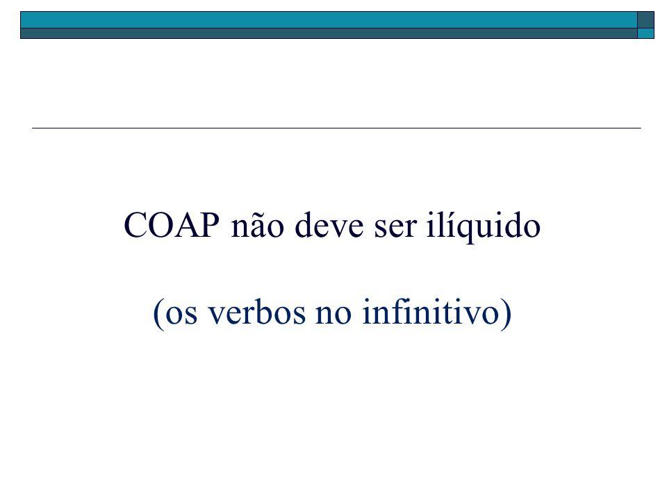 COAP não deve ser ilíquido (os verbos no infinitivo)