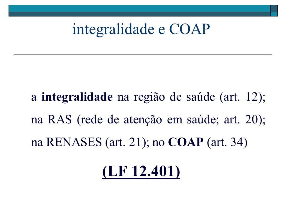 integralidade e COAP a integralidade na região de saúde (art. 12); na RAS (rede de atenção em saúde; art. 20); na RENASES (art. 21); no COAP (art. 34)