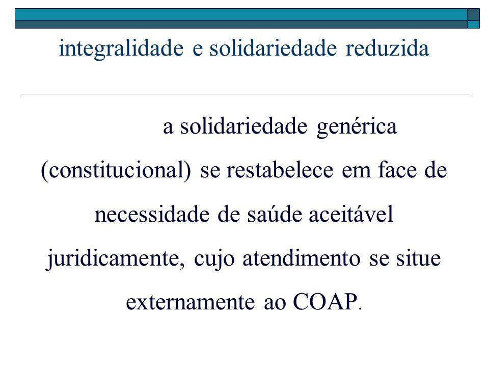integralidade e solidariedade reduzida a solidariedade genérica (constitucional) se restabelece em face de necessidade de saúde aceitável juridicament
