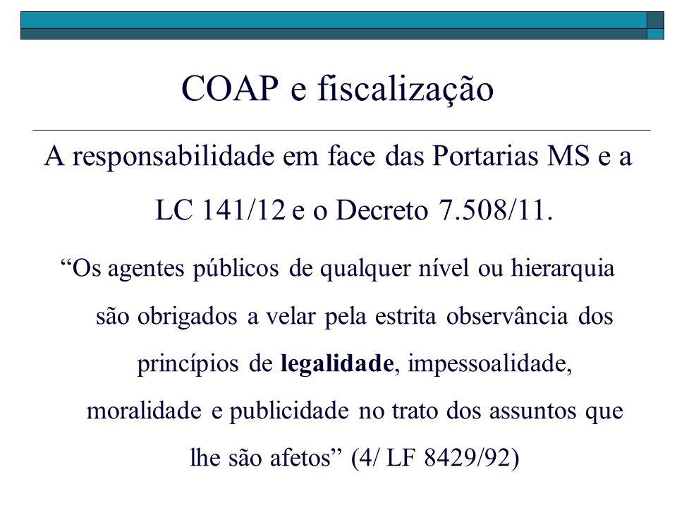 COAP e fiscalização A responsabilidade em face das Portarias MS e a LC 141/12 e o Decreto 7.508/11. Os agentes públicos de qualquer nível ou hierarqui