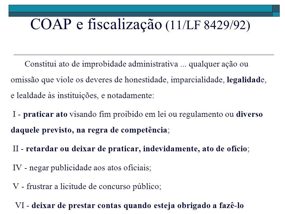 COAP e fiscalização (11/LF 8429/92) Constitui ato de improbidade administrativa... qualquer ação ou omissão que viole os deveres de honestidade, impar