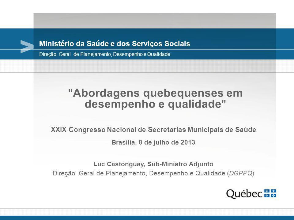 Roteiro da apresentação Síntese do sistema quebequense de saúde e serviços sociais; Avaliação de desempenho: trabalhos em andamento; Melhoria da qualidade de vida: rumo à política ministerial de garantia de qualidade.