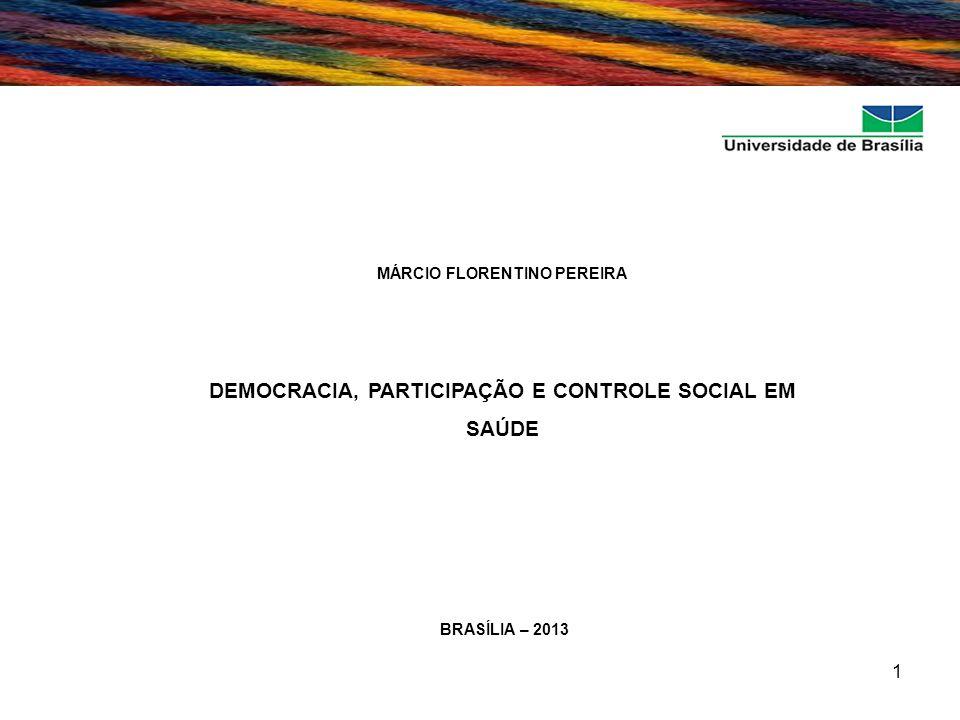 1 MÁRCIO FLORENTINO PEREIRA DEMOCRACIA, PARTICIPAÇÃO E CONTROLE SOCIAL EM SAÚDE BRASÍLIA – 2013