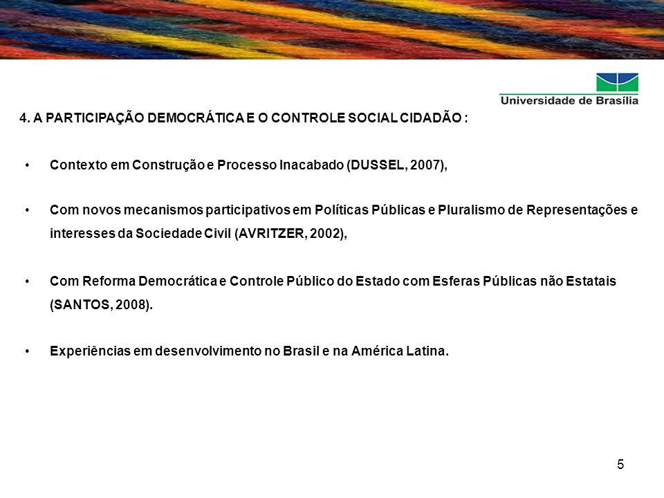5 4. A PARTICIPAÇÃO DEMOCRÁTICA E O CONTROLE SOCIAL CIDADÃO : Contexto em Construção e Processo Inacabado (DUSSEL, 2007), Com novos mecanismos partici