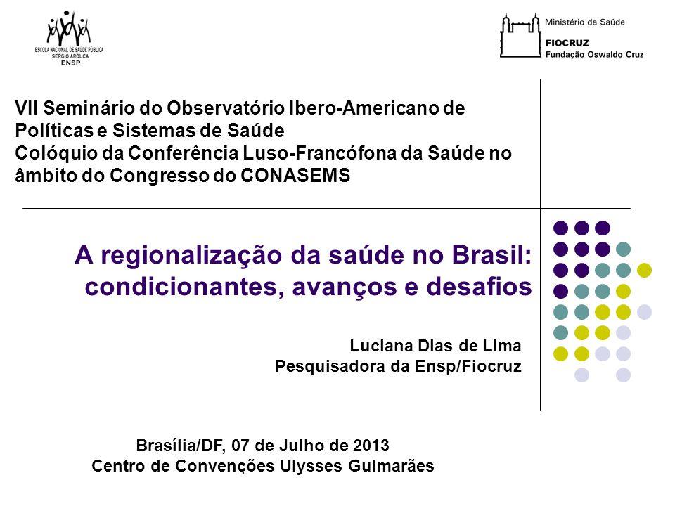 Brasília/DF, 07 de Julho de 2013 Centro de Convenções Ulysses Guimarães Luciana Dias de Lima Pesquisadora da Ensp/Fiocruz A regionalização da saúde no