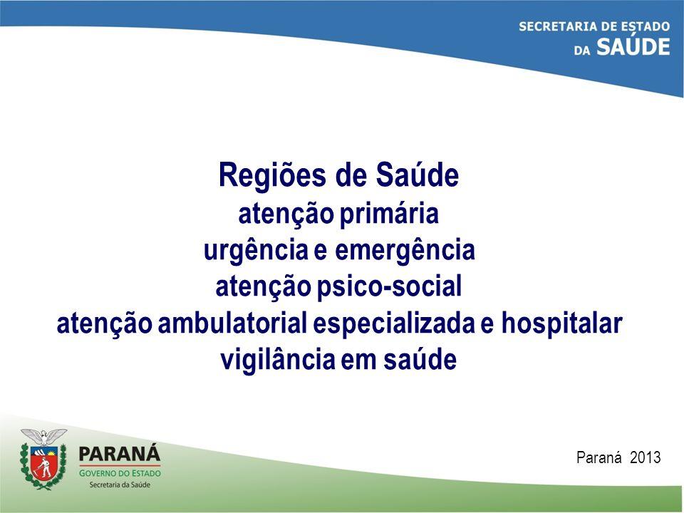 Regiões de Saúde atenção primária urgência e emergência atenção psico-social atenção ambulatorial especializada e hospitalar vigilância em saúde Paran