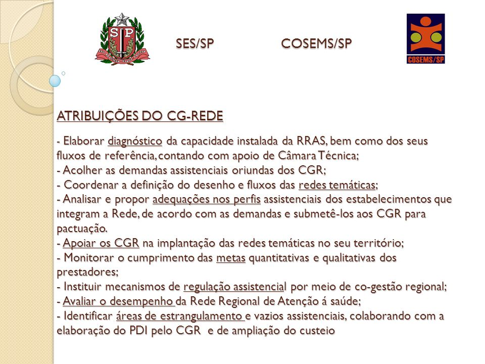 ATRIBUIÇÕES DO CG-REDE - Elaborar diagnóstico da capacidade instalada da RRAS, bem como dos seus fluxos de referência, contando com apoio de Câmara Té