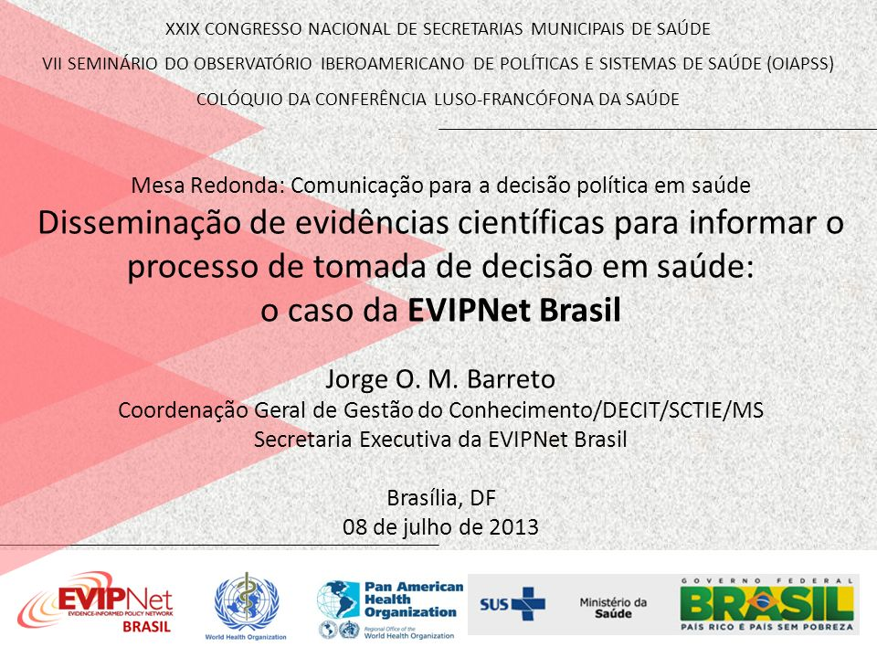 Mesa Redonda: Comunicação para a decisão política em saúde Disseminação de evidências científicas para informar o processo de tomada de decisão em saú