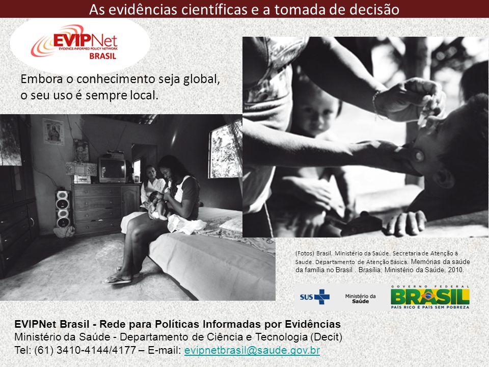 Embora o conhecimento seja global, o seu uso é sempre local. (Fotos) Brasil. Ministério da Saúde. Secretaria de Atenção à Saude. Departamento de Atenç