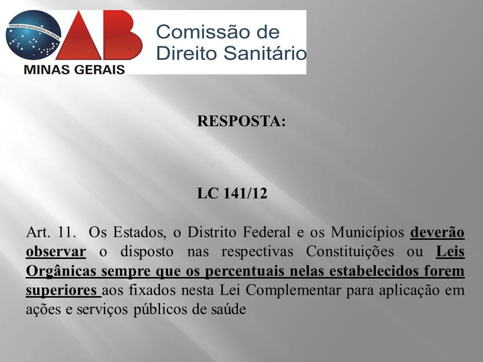 RESPOSTA: LC 141/12 Art. 11. Os Estados, o Distrito Federal e os Municípios deverão observar o disposto nas respectivas Constituições ou Leis Orgânica
