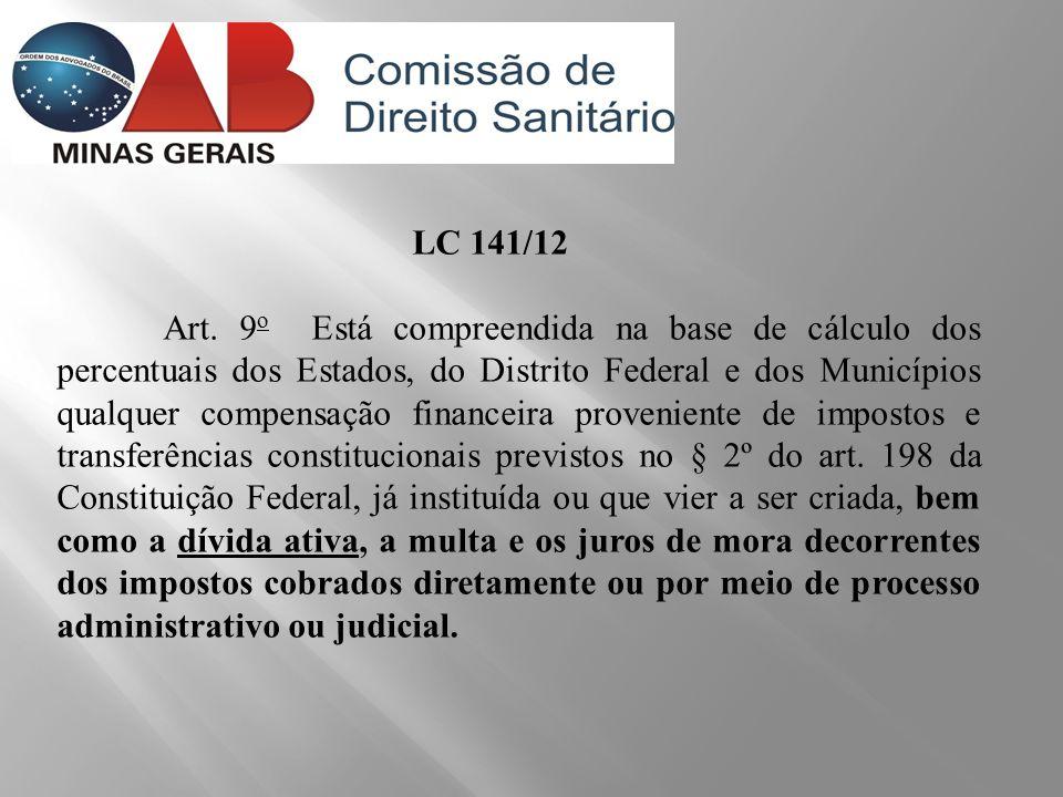 LC 141/12 Art. 9 o Está compreendida na base de cálculo dos percentuais dos Estados, do Distrito Federal e dos Municípios qualquer compensação finance