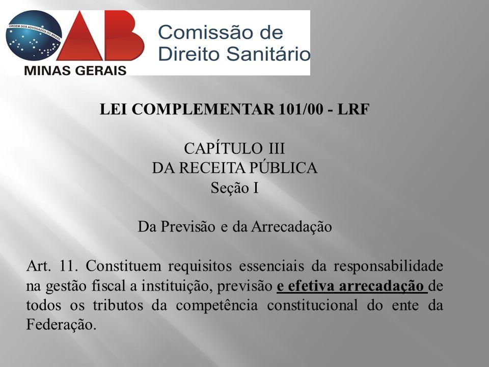 LEI COMPLEMENTAR 101/00 - LRF CAPÍTULO III DA RECEITA PÚBLICA Seção I Da Previsão e da Arrecadação Art. 11. Constituem requisitos essenciais da respon