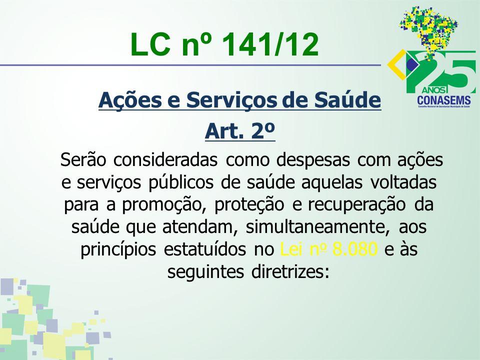 LC nº 141/12 Ações e Serviços de Saúde Art. 2º Serão consideradas como despesas com ações e serviços públicos de saúde aquelas voltadas para a promoçã