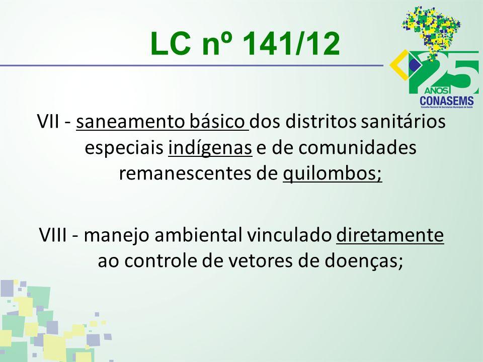 LC nº 141/12 VII - saneamento básico dos distritos sanitários especiais indígenas e de comunidades remanescentes de quilombos; VIII - manejo ambiental vinculado diretamente ao controle de vetores de doenças;