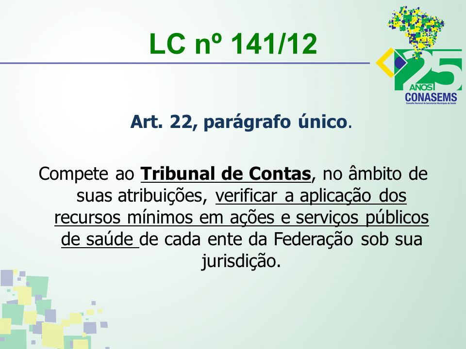 LC nº 141/12 Art. 22, parágrafo único. Compete ao Tribunal de Contas, no âmbito de suas atribuições, verificar a aplicação dos recursos mínimos em açõ