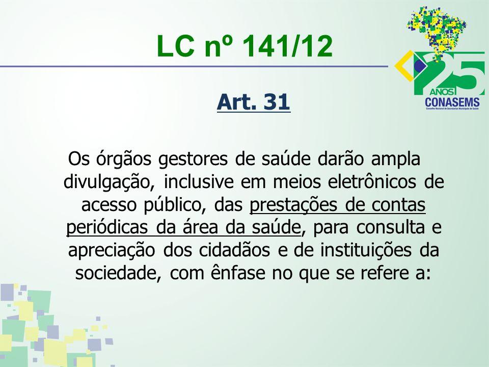 LC nº 141/12 Art. 31 Os órgãos gestores de saúde darão ampla divulgação, inclusive em meios eletrônicos de acesso público, das prestações de contas pe