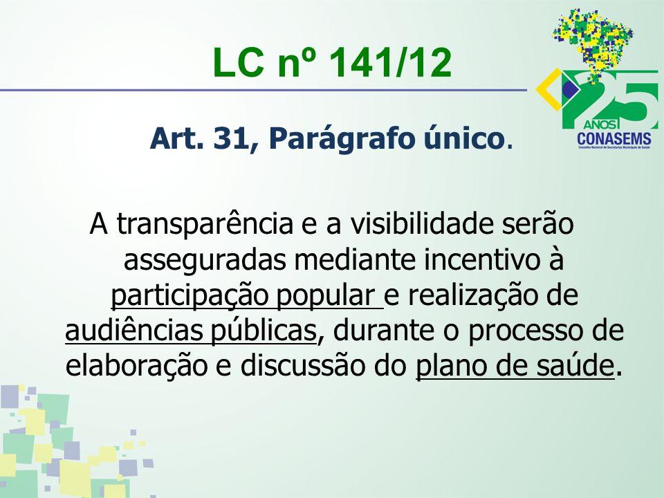 LC nº 141/12 Art. 31, Parágrafo único. A transparência e a visibilidade serão asseguradas mediante incentivo à participação popular e realização de au