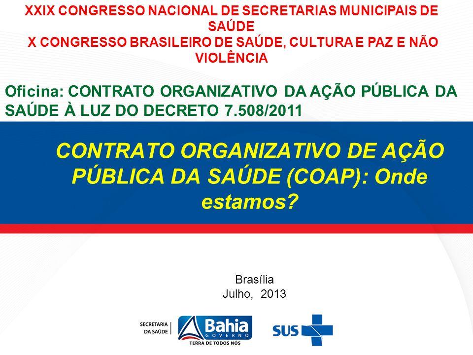 CONTRATO ORGANIZATIVO DE AÇÃO PÚBLICA DA SAÚDE (COAP): Onde estamos? XXIX CONGRESSO NACIONAL DE SECRETARIAS MUNICIPAIS DE SAÚDE X CONGRESSO BRASILEIRO