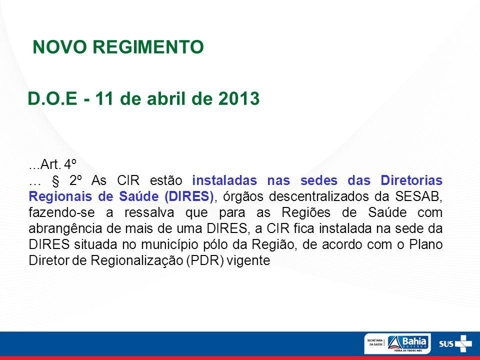 NOVO REGIMENTO D.O.E - 11 de abril de 2013...Art. 4º … § 2º As CIR estão instaladas nas sedes das Diretorias Regionais de Saúde (DIRES), órgãos descen