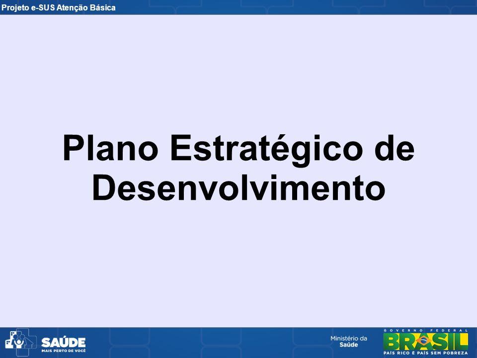 Projeto e-SUS Atenção Básica Plano Estratégico de Desenvolvimento