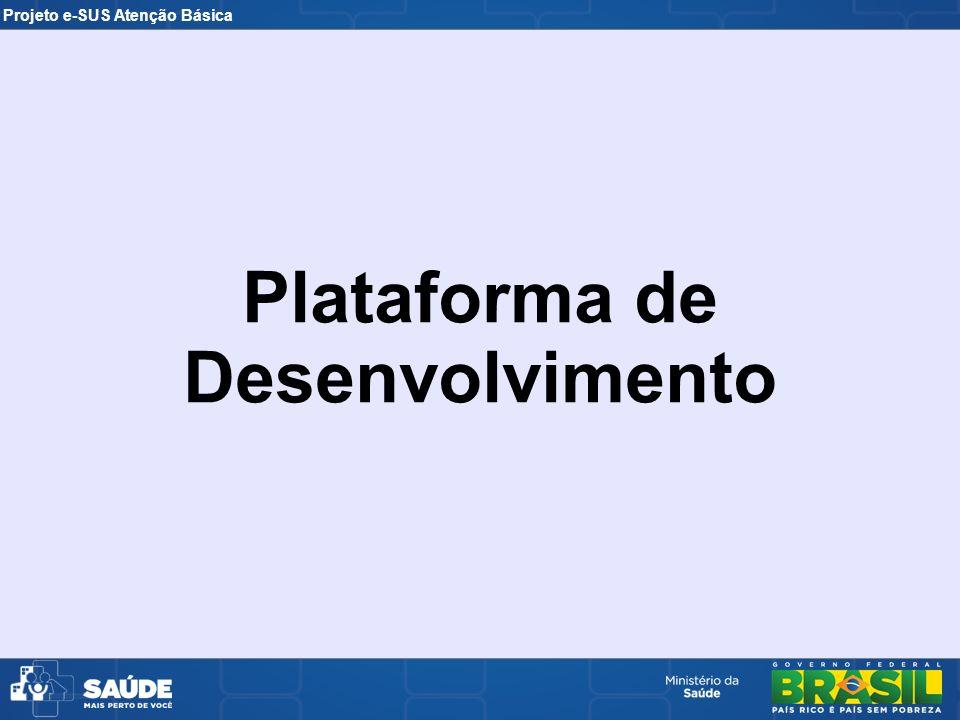 Projeto e-SUS Atenção Básica Plataforma de Desenvolvimento