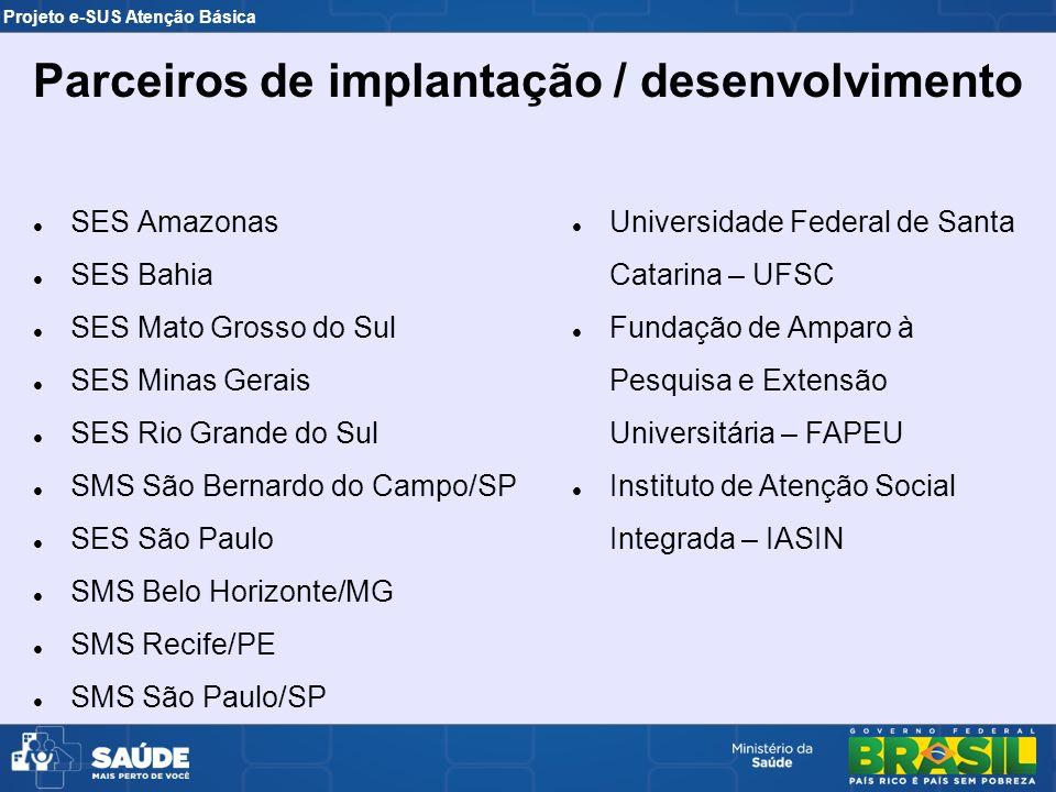 Projeto e-SUS Atenção Básica SES Amazonas SES Bahia SES Mato Grosso do Sul SES Minas Gerais SES Rio Grande do Sul SMS São Bernardo do Campo/SP SES São
