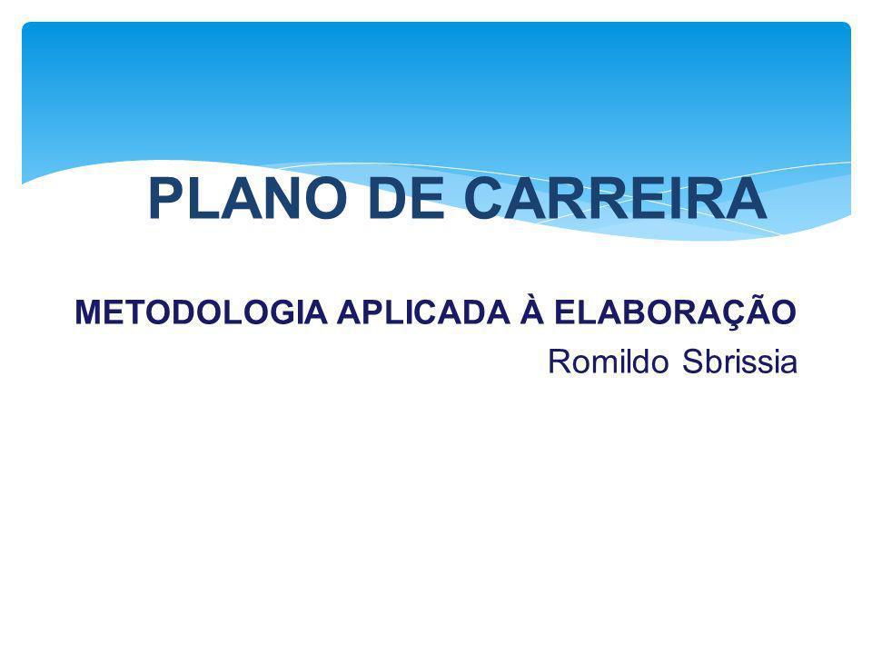 METODOLOGIA APLICADA À ELABORAÇÃO Romildo Sbrissia PLANO DE CARREIRA