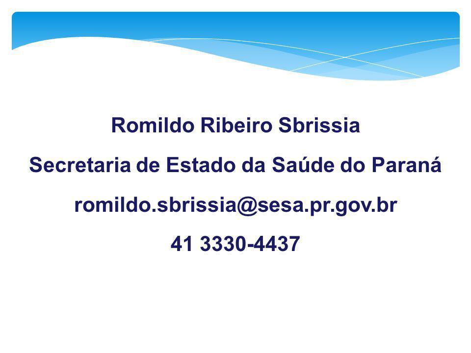 Romildo Ribeiro Sbrissia Secretaria de Estado da Saúde do Paraná romildo.sbrissia@sesa.pr.gov.br 41 3330-4437
